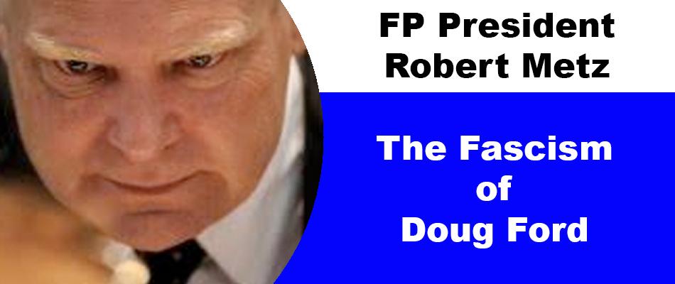FP President Robert Metz: The Fascism of Doug Ford